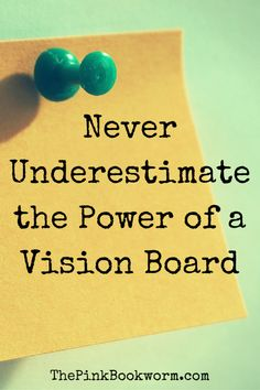 Never Underestimate the Power of a Vision Board