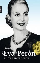 Eva Perón - Alicia Dujovne Ortiz
