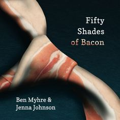 Fifty Shades of Bacon. Everyone loves bacon and at least of the female population loves Fifty Shades of Grey, so why not combine those two passions? Fifty Shades of Bacon does just that. Fifty Shades Of Grey, 50 Shades, Bacon Ice Cream, Jenna Johnson, Bacon Bits, Bacon Bacon, Bacon Funny, Thing 1, Valentines Day Gifts For Him