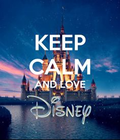 KEEP CALM AND LOVE DISNEY