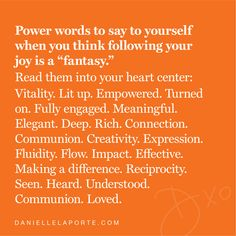 """""""Vitality. Lit up. Empowered. Turned on. Fully engaged. Meaningful. Elegant. Deep. Rich. Seen. Heart. Understood. Communion. Loved."""" – @DanielleLaPorte #dailyd  Teeny tiny sermons: daniellelaporte.com/dailyd Find Your Calling, Danielle Laporte, Powerful Words, Thinking Of You, Me Quotes, Finding Yourself, Encouragement, Positivity, Wisdom"""