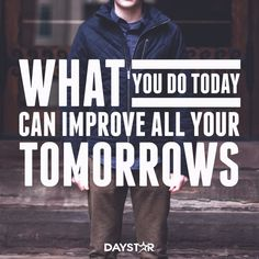 What you do today can improve all your tomorrows. [Daystar.com]