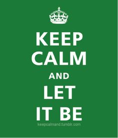 words of wisdom...Let It Be. MY MANTRA! Love this!