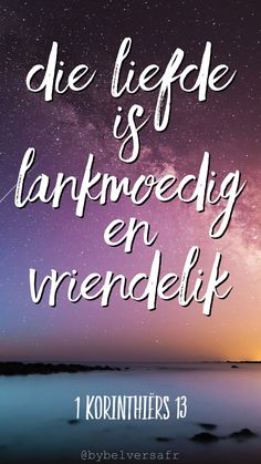 Teks - liefde is lankmoedig en vriendelik; die liefde is nie jaloers nie; die liefde praat nie groot nie, is nie opgeblase nie, handel. Qoutes, Life Quotes, Goeie Nag, Afrikaans Quotes, Color Quotes, Postive Quotes, Psalm 23, Prayer Book, Quotes And Notes