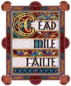 """""""Cead Mile Failte"""" Cross Stitch Pattern - """"A hundred thousand welcomes!"""" This Gaelic greeting will make your guests feel right at home. With lavish details, and gorgeous jewel-tone colors, this is a massive project best suited for an experienced stitcher. The design measures 300 stitches wide by 495 stitches high. Based on artwork by Cari Buziak."""