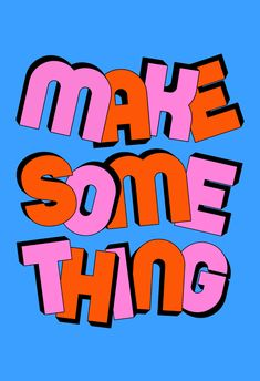 Make Something Art Print by Tyler Spangler - X-Small Buy Prints, Wall Prints, Tyler Spangler, Typography Poster Design, Empowerment Quotes, Word Up, Photo Wall Collage, Love Yourself Quotes, Pretty Words