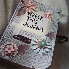 A customised Wreck This Journal.     http://www.penguin.co.uk/nf/Book/BookDisplay/0,,9780141976143,00.html?strSrchSql=wreck+this+journal/Wreck_This_Journal_Keri_Smith