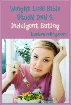 Weight Loss Bible Study Day 4: Indulgent Eating #Christian weight loss