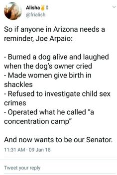 Fact checked this. It's a mix. 1) False. This occurred via Arpaio's SWAT team. Claimed they used a fire extinguisher to subdue an aggressive 6 mo. old pit bull that was fleeing a burning house. Owners were present. 2) One case reported. Woman wasn't shackled during actual birth, but was before and after which is still illegal. 3) True. Sex abuse cases piled up (over 400) because he was focused on catching undocumented & illegal immigrants. 4) True. Admitted on camera, but later denied…