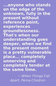 "When Things Fall Apart, Pema Chodron via @Sam Pryor  I""m hoping he'll post a comment! #courage"