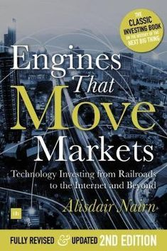Download Ebook Engines That Move Markets : Technology Investing from Railroads to the Internet and Beyond EPUB PDF PRC