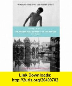 The Desire and Pursuit of the Whole (New Editions A Memoir of Venice) (9781903933145) Frederick Rolfe, W.H. Auden , ISBN-10: 1903933145  , ISBN-13: 978-1903933145 ,  , tutorials , pdf , ebook , torrent , downloads , rapidshare , filesonic , hotfile , megaupload , fileserve