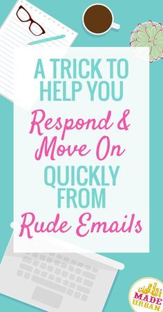 I have a hard time continuing my work after reading a rude email. Arguments and defenses run through my head. This trick works every time to help me forget it and move on with my day.