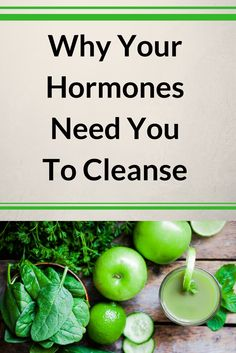 Why Your Hormones Need You To Cleanse