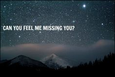 Can you feel me missing you?
