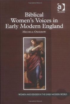 Biblical Women's Voices in Early Modern England (Women and Gender in the Early Modern World) by Michele Osherow. $99.95. 202 pages. Author: Michele Osherow. Publisher: Ashgate (October 1, 2009). Publication: October 1, 2009