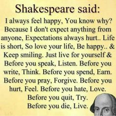 Inspirational Quotes About Life QUOTATION Image : Quotes Of the day Life Quote Shakespeare said: I always feel happy You know why? Because I don't expect anything from anyone Expectations always hurt. Life is short so love your life be happy and keep. Motivacional Quotes, Quotable Quotes, Great Quotes, Quotes To Live By, Inspirational Quotes, Funny Quotes, People Quotes, Lyric Quotes, Happy Quotes