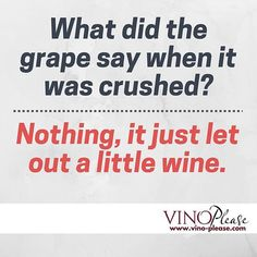 What did the grape say when it was crushed?... Nothing, it just let out a little wine.  www.vino-please.com #vinoplease #wine #humor #WineHumor