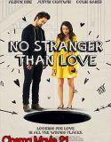 Sinopsis film No Stranger Than Love:  berkisah pada saat itu Lucy menjelaskan dengan tenang kepada Clint, seorang pria beristri, bahwa Lucy mencintainya, seketika setelah itu Clint langsung jatuh ke dalam sebuah lobang misterius yang mendadak muncul di tengah-tengah ruang keluarga di dalam rumahnya.