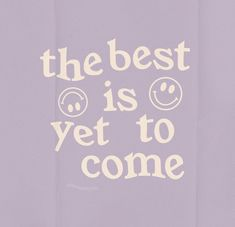 Cute Quotes, Happy Quotes, Words Quotes, Positive Quotes, The Best Is Yet To Come, Happy Words, Photo Wall Collage, Pretty Words, Quote Aesthetic
