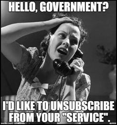 """❥ Hello... Government ?!? .. I'd like to *unsubscribe* from Your """"SERVICE"""" !!! .. {{{{ 'o.0' }}}}"""
