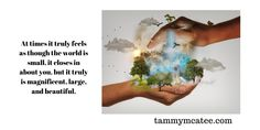 tammymcatee.com Thought for the day At times it truly feels as though the world is small, it closes in about you, but it truly is magnificent, large, and beautiful. #literaryagent #ThoughtOfTheDay #inspire #agent #quotestoliveby #writerscommunity #writersnetwork #metaphysical #inspirational #WritingCommunity #amquerying #quotes #writing #writer #author #ThursdayThought Thought Of The Day, Close Your Eyes, Quotes To Live By, The Voice, Writer, Novels, Author, Thoughts, Feelings
