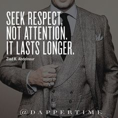 """Seek respect, not attention. It lasts longer."" (Ziad K. Abdelnour). And respect is earned not bought.  Background pic @alexander.kraft  #DapperTime #dapper #menlifestyle #menstyle #mensfashion #menwithclass #menwithstyle #instafashion  #gentleman #watches #timepieces #quotes #instaquote"