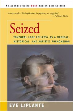 Seized: Temporal Lobe Epilepsy as a Medical, Historical, and Artistic Phenomenon by Eve LaPlante