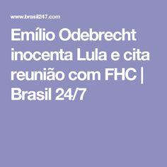 Emílio Odebrecht inocenta Lula e cita reunião com FHC | Brasil 24/7