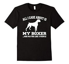 Amazon.com: All I Care About Is My Boxer Dog Lovers Tshirt: Clothing Love Dog Breed And Maybe Like 3 People Tee Shirt Funny Graphic T-Shirt Perfect Gift For Fur Baby Owners
