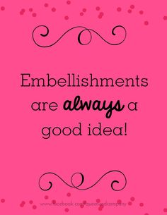 To add or not to add, that is never a question! #Embellishmentlove