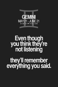 Even if you think they're not listening, they'll remember everything you said…