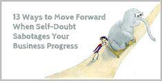 13 Ways to Move Forward When Self-Doubt Sabotages Your Business Progress - Enchanting Marketing  http://www.enchantingmarketing.com/overcome-self-doubt/?utm_content=bufferf98d3&utm_medium=social&utm_source=pinterest.com&utm_campaign=buffer