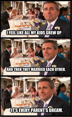 """""""I feel like all my kids grew up and then they married each other. It's every parent's dream."""" ~ Michael Scott, The Office"""
