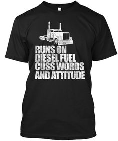 Runs On Diesel Fuel Cuss Words And Attitude Black T-Shirt. Great gift for truck driver dad, diesel mechanics or any over the road trucker. Drag racers, lifted truck fans, and drivers of turbo diesel pick-ups will love this tee!