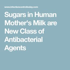 Sugars in Human Mother's Milk are New Class of Antibacterial Agents