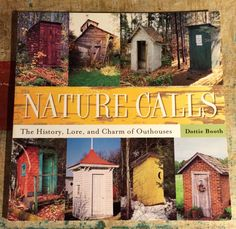 Nature Calls the History, Lore and Charm of Outhouses By Dottie Booth  c1998