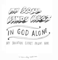 My soul finds rest in God Alone, my Salvation comes from him. <3