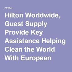 Hilton Worldwide, Guest Supply Provide Key Assistance Helping Clean the World With European Expansion