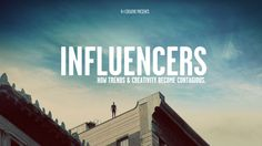 Influencers: A documentary about WHY particular people influence culture