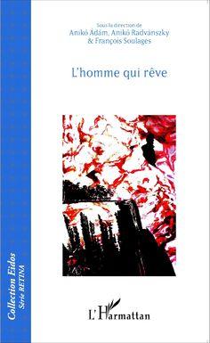 L'HOMME QUI RÊVE, Aniko Adam, Aniko Radvanszky, François Soulages - livre, ebook, epub