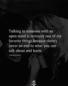 Talking to someone with an open mind is seriously one of my favorite things because there's never an end to what you can talk about and learn.  -Unknown Author  . . . . #relationship #quote #love #couple #quotes Deep Relationship Quotes, Open Relationship, Real Relationships, Do You Know What, Told You So, Learn From Your Mistakes, Waiting For Love, Just Give Up, Finding Love