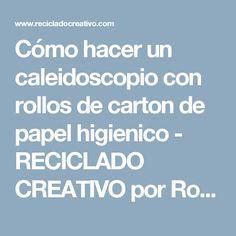 Cómo hacer un caleidoscopio con rollos de carton de papel higienico - RECICLADO CREATIVO por Rosa Montesa
