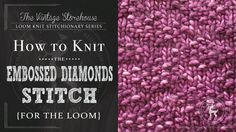 How to Knit the Embossed Diamonds Stitch {For the Loom}