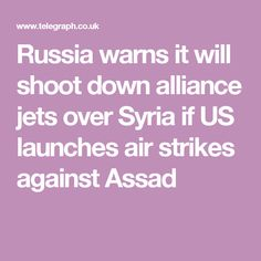 Russia warns it will shoot down alliance jets over Syria if US launches air strikes against Assad