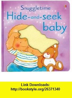 Hide-And-Seek Baby Board Book (Snuggletime Board ) (9780794510558) Fiona Watt, F. Watt , ISBN-10: 0794510558  , ISBN-13: 978-0794510558 ,  , tutorials , pdf , ebook , torrent , downloads , rapidshare , filesonic , hotfile , megaupload , fileserve