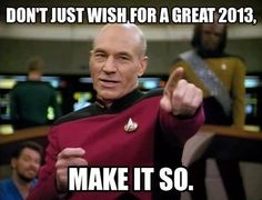 Don't just wish for a Great 2013, make it so! Happy New Years!