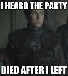 """LOL """"the party died after I left"""""""