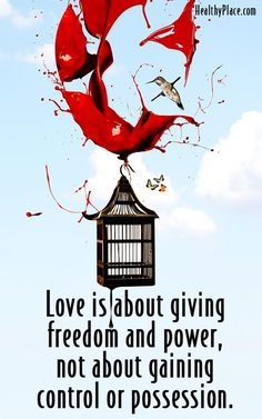 Abuse quote: Love is about giving freedom and power, not about gaining control or possession.   www.HealthyPlace.com