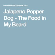 Jalapeno Popper Dog - The Food in My Beard